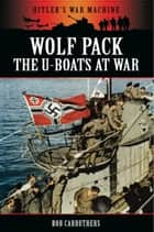 Wolf Pack - The U-Boats at War ebook by Bob Carruthers