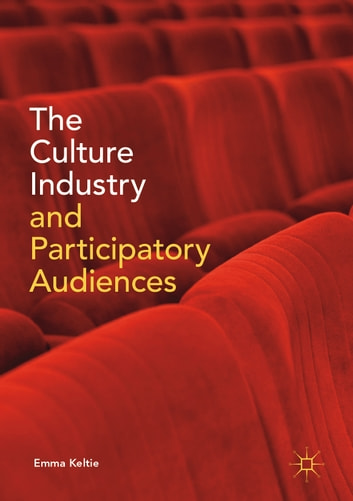 The Culture Industry and Participatory Audiences ebook by Emma Keltie