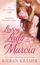 Loving Lady Marcia - The House of Brady ebook by Kieran Kramer