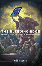The Bleeding Edge - Why Technology Turns Toxic in an Unequal World ebook by Bob Hughes