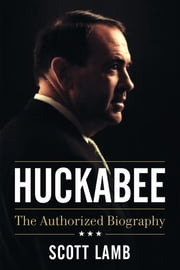 Huckabee - The Authorized Biography ebook by Scott Lamb