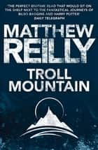 Troll Mountain: The Complete Novel ebook by Matthew Reilly
