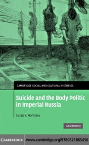 Suicide and the Body Politic in Imperial Russia ebook by Morrissey, Susan K.