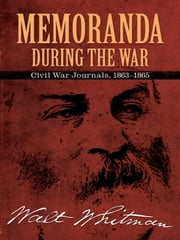 Memoranda During the War - Civil War Journals, 1863-1865 ebook by Walt Whitman,Bob Blaisdell