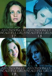 Astonishingly Beautiful Girls Collected Edition 5 – Volumes 17 to 20 - A sexy photo book ebook by Mandy Tolstag