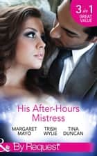 His After-Hours Mistress: The Rich Man's Reluctant Mistress (The Boss's Mistress, Book 3) / The Inconvenient Laws of Attraction / Playing His Dangerous Game (Mills & Boon By Request) ebook by Margaret Mayo, Trish Wylie, Tina Duncan