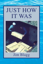 JUST HOW IT WAS ebook by Jim Blagg
