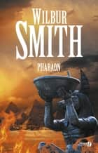 Pharaon ebook by Wilbur SMITH, Francine DEROYAN