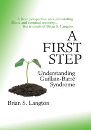 A First Step - Understanding Guillain-Barre Syndrome ebook by Brian S Langton