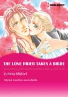 THE LONE RIDER TAKES A BRIDE - Harlequin Comics ebook by Leanne Banks, Yukako Midori