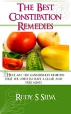 The Best Constipation Remedies ebook by Rudy Silva