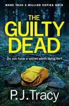 The Guilty Dead - Monkeewrench Book 9 ebook by P. J. Tracy