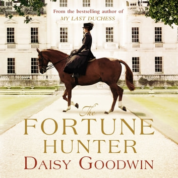 The Fortune Hunter - A Richard & Judy Pick audiobook by Daisy Goodwin