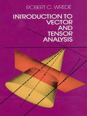 Introduction to Vector and Tensor Analysis ebook by Robert C. Wrede