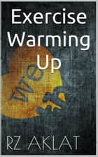 Exercise - Warming Up ebook by RZ Aklat
