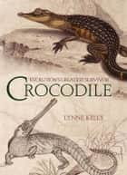 Crocodile - Evolution's greatest survivor ebook by Lynne Kelly