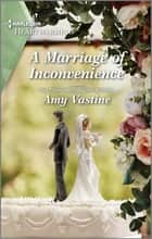 A Marriage of Inconvenience - A Clean Romance ebook by Amy Vastine