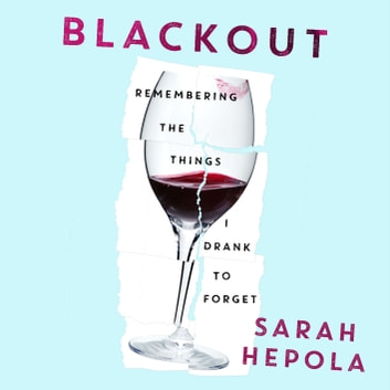Blackout - Remembering the things I drank to forget audiobook by Sarah Hepola