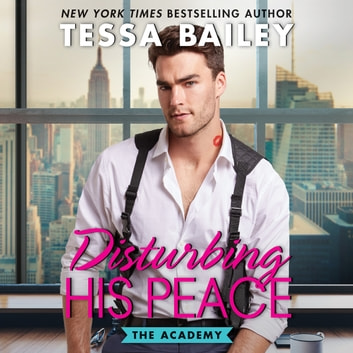 Disturbing His Peace - The Academy audiobook by Tessa Bailey