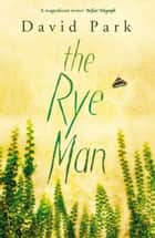 The Rye Man ebook by David Park