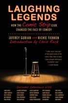 Laughing Legends - How The Comic Strip Club Changed The Face of Comedy ebook by Jeffrey Gurian, Richie Tienken, Chris Rock