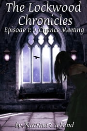 The Lockwood Chronicles Episode 1: A Chance Meeting