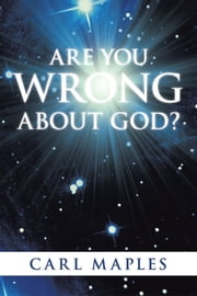 Are You Wrong about God? ebook by Carl Maples