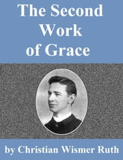 The Second Work Of Grace ebook by Christian Wismer Ruth
