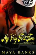 My Very First Time ebook by Maya Banks