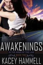 Awakenings (In the Arms of the Law, Book 2) ebook by Kacey Hammell
