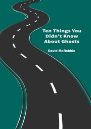Ten Things You Didn't Know About Ghosts ebook by David McRobbie