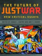 The Future of Just War - New Critical Essays ebook by Alexa Royden, Brent Steele, Eric Heinze,...