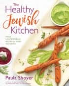 The Healthy Jewish Kitchen - Fresh, Contemporary Recipes for Every Occasion ebook by Paula Shoyer