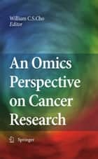 An Omics Perspective on Cancer Research ebook by William Chi-Sing Cho
