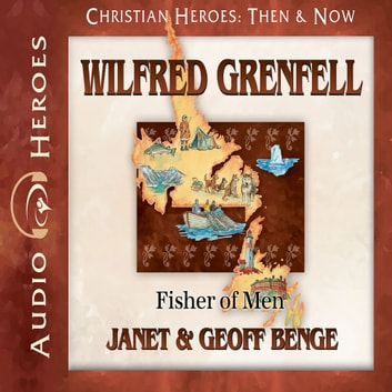Wilfred Grenfell - Fisher of Men audiobook by Geoff Benge,Janet Benge