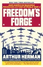Freedom's Forge - How American Business Produced Victory in World War II ebook by Arthur Herman