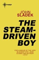 The Steam-Driven Boy ebook by John Sladek