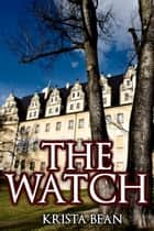 The Watch ebook by Krista Bean