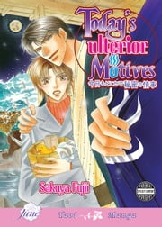 Today's Ulterior Motives (Yaoi Manga) ebook by Sakuya Fujii