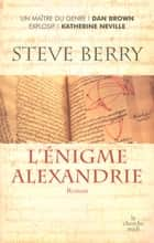 L'énigme Alexandrie ebook by Françoise SMITH, Steve BERRY