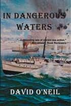 In Dangerous Waters ebook by David O'Neil