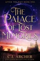 The Palace of Lost Memories ekitaplar by C.J. Archer