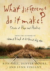 What Difference Do It Make? ebook by Ron Hall,Denver Moore,Lynn Vincent