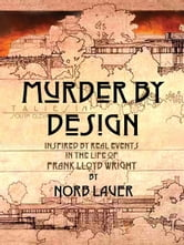 Murder by Design: Inspired by Real Events in the Life of Frank Lloyd Wright ebook by Norb Lauer