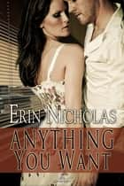 Anything You Want ebook by Erin Nicholas