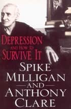 Depression And How To Survive It ebook by Professor Anthony Clare, Spike Milligan