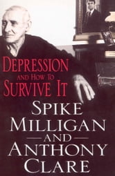 Depression And How To Survive It ebook by Professor Anthony Clare,Spike Milligan