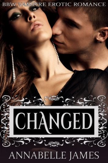 Changed: BBW Vampire Erotic Romance ebook by Annabelle James