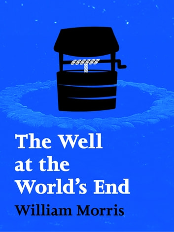 The Well at the World's End: Volume I eBook by William Morris