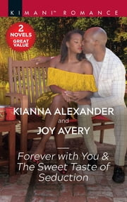 Forever with You & The Sweet Taste of Seduction - A 2-in-1 Collection ebook by Kianna Alexander, Joy Avery